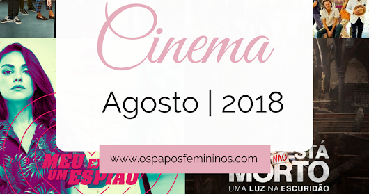 Estreias no Cinema Agosto 2018