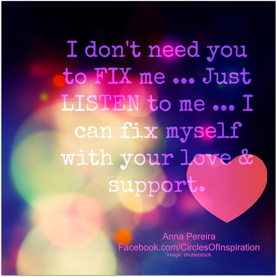 I Dont Need You To Fix Me Just Listen To Me I Can Fix Myself With