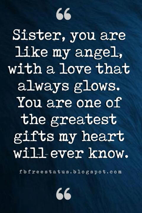 sister inspirational quotes,  Sister, you are like my angel, with a love that always glows. You are one of the greatest gifts my heart will ever know.