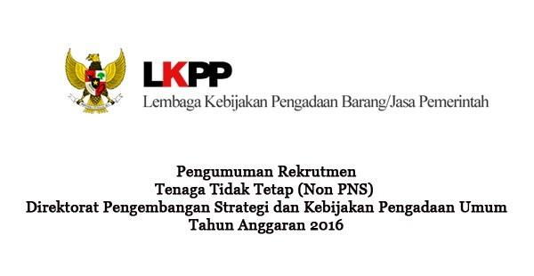 DIREKTORAT PENGEMBANGAN STRATEGI DAN PENGADAAN UMUM TA.2016 : TENAGA TIDAK TETAP - NON PNS, INDONESIA