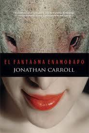 El fantasma enamorado – Jonathan Carroll