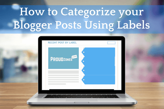 How to Categorize your Blogger Posts Using Labels