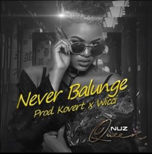 Nuz Queen – Never Balunge (Kovert x Wicci Bootleng)