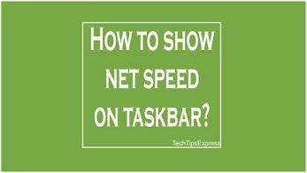 How to show net speed on taskbar? | TechTipsExpress - A Pro-Tech