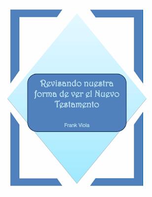 Frank A. Viola-Revisando Nuestra Forma De Ver El Nuevo Testamento-
