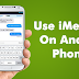 HOW TO USE iMESSAGE ON ANDROID PHONES