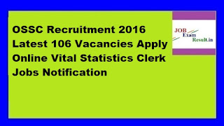 OSSC Recruitment 2016 Latest 106 Vacancies Apply Online Vital Statistics Clerk Jobs Notification