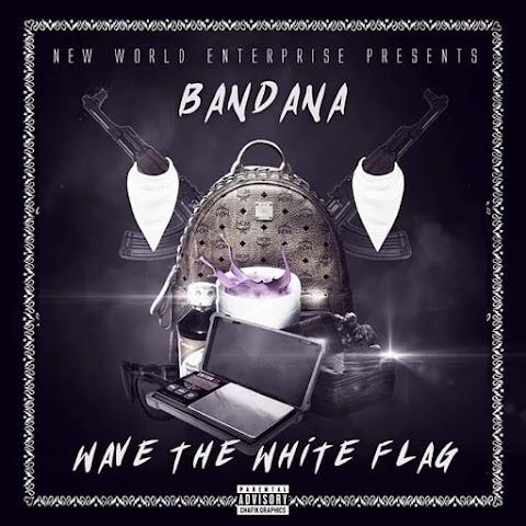 Mixtape: Bandana - Wave The White Flag