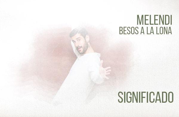 Besos A La Lona significado de la canción Melendi.