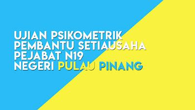 Ujian Psikometrik Pembantu Setiausaha Pejabat N19 Negeri Pulau Pinang