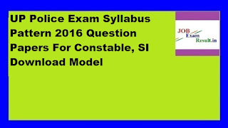 UP Police Exam Syllabus Pattern 2016 Question Papers For Constable, SI Download Model