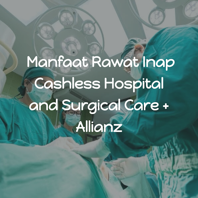 Manfaat Rawat Inap Cashless Hospital and Surgical Care + Allianz
