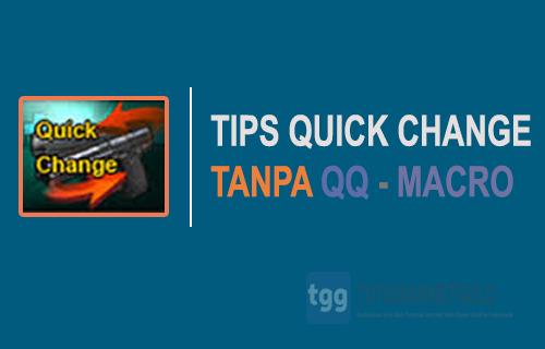 Cara Dapat dan Pakai Quick Change Bagi yang Tidak Bisa QQ dan Tanpa Mouse Macro