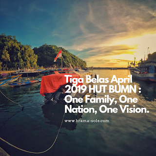 Tiga Belas April 2019 HUT BUMN : One Family, One Nation, One Vision.