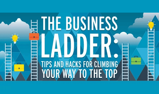 Hacks For Climbing Your Way Up The Business Ladder