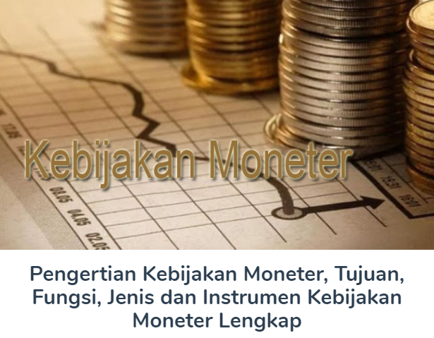 Pengertian Detail Kebijakan Moneter Beserta Tujuan, Fungsi, Jenis dan Instrumen Kebijakan Moneter Terlengkap