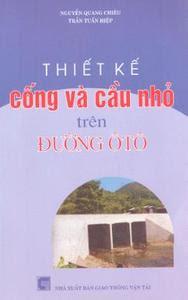 Thiết Kế Cống Và Cầu Nhỏ Trên Đường Ô Tô - Nguyễn Quang Chiêu, Trần Tuấn Hiệp