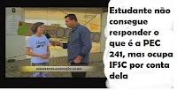 OUTRO OLHAR/Estudante não consegue responder o que é a PEC 241, mas ocupa IFSC por conta dela