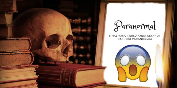 Hal yang perlu Anda Ketahui Dari Sosok Paranormal 5 Hal yang perlu Anda Ketahui Dari Sosok Paranormal