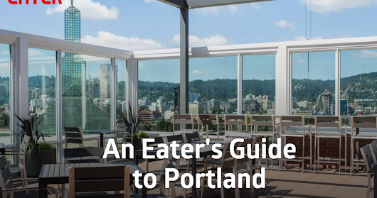 Ravenous Traveler: New Guide: An Eater's Guide to Portland, Eater Portland