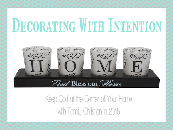 Decorating with Intention: Keep God at the Center of Your Home with Family Christian in 2015