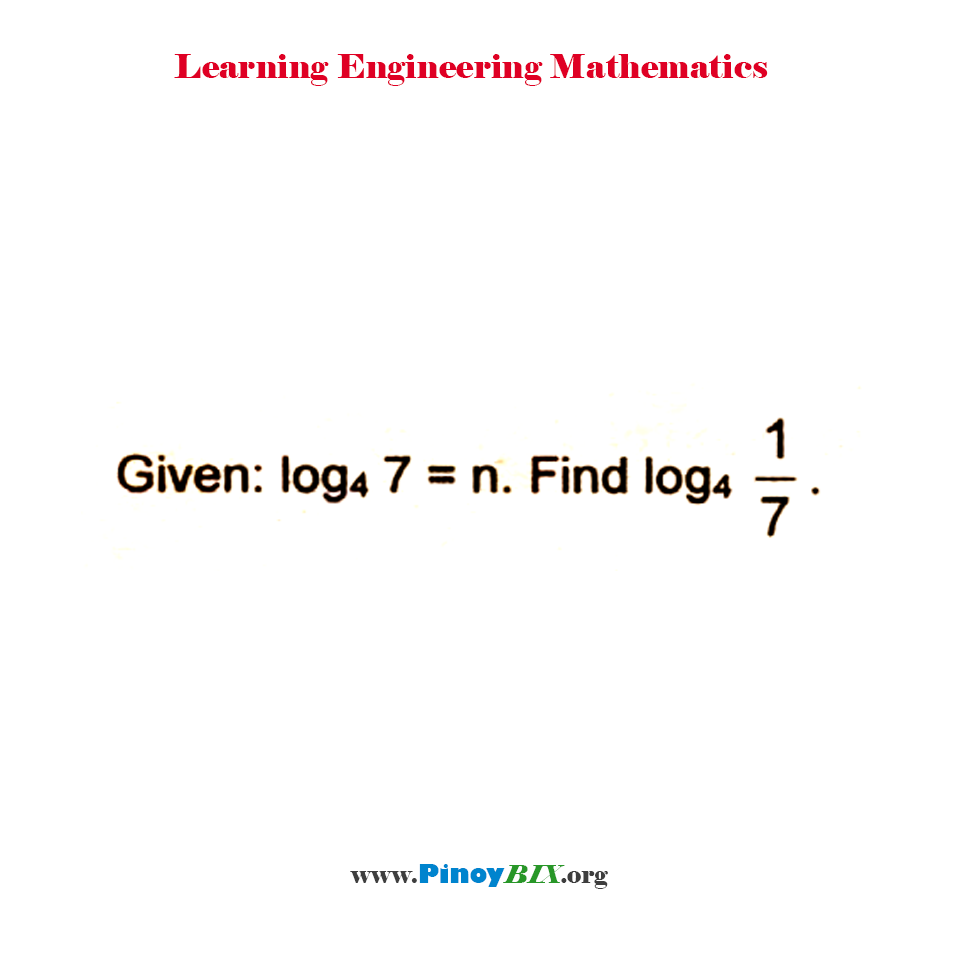 Given: log 7 to the base 4 = n. Find log 1/7 to the base 4.