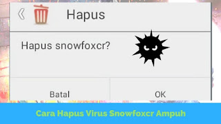 Cara Menghilangkan Virus Snowfoxcr 100% Ampuh