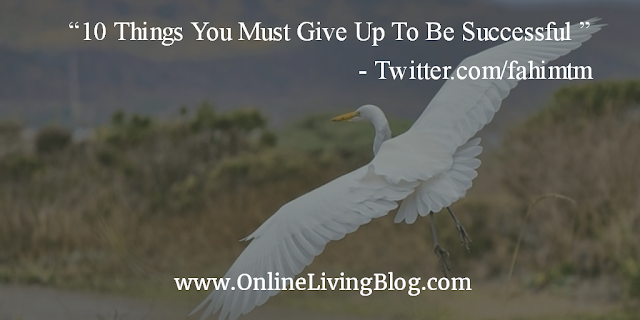 10 Things You Must Give Up To Be Successful