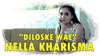 Lirik Lagu Diloske Wae - Nella Kharisma