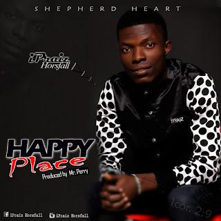MUSIC: iPraiz Horsfall - Happy Place || @iPraizHorsfall