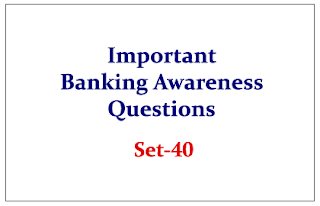 Important Banking Awareness Questions for IBPS RRB/ PO Exams Set-40
