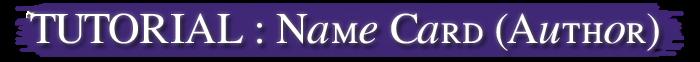 TUTORIAL : Name Card (Author)