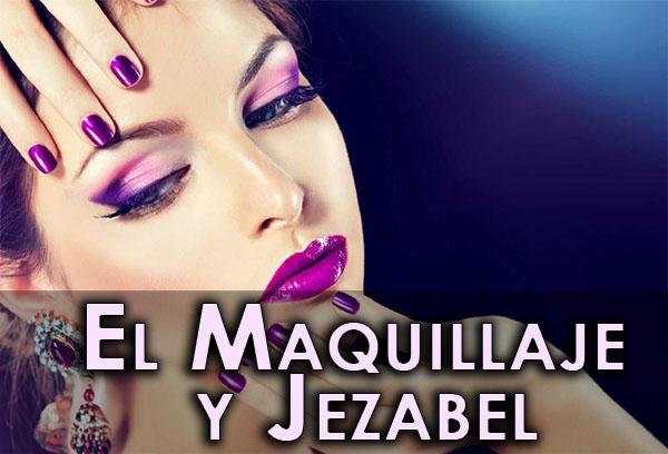 El Maquillaje y Jezabel
