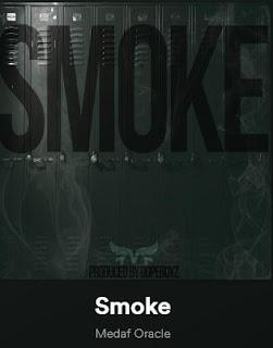 New Music: Medaforacle - Smoke Produced By Dope Boyz Muzic