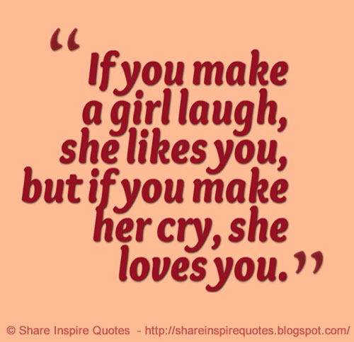 Love Quotes For Your Girlfriend That Will Make Her Cry: If You Make A Girl Laugh, She Likes You, But If You Make
