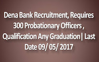 Dena Bank Recruitment, Requires 300 Probationary Officers