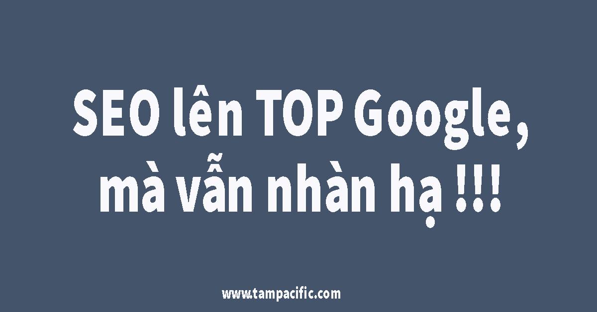Làm thế nào để SEO lên TOP Google mà vẫn nhàn hạ khỏe re đứng TOP ?