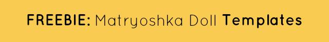 Download FREE Printable Matryoshka Doll Templates!