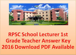 RPSC School Lecturer 1st Grade Teacher Answer Key 2016 Available Download for PDF File