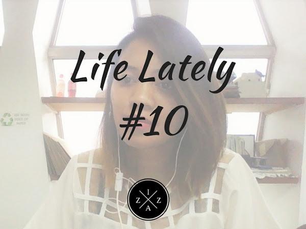 Life Lately #10