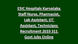 ESIC Hospitals Karnataka Staff Nurse, Pharmacist, Lab Assistant, OT Assistant, Technicians Recruitment 2019 311 Govt Jobs Online