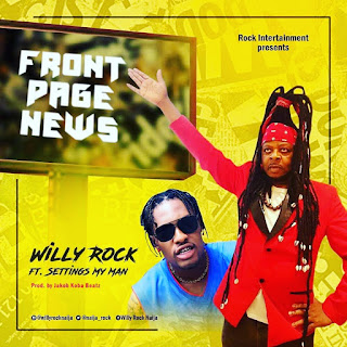 Willy Rock - Front Page News Ft. Settings My Man