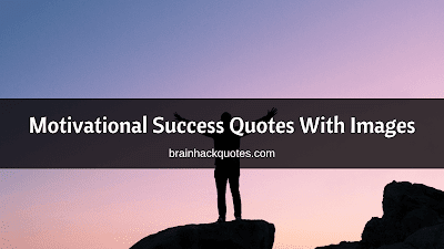 Motivational Success Quotes With Images - Brain Hack Quotes