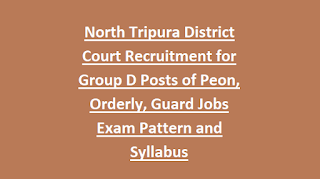 North Tripura District Court Recruitment Notification for Group D Posts of Peon, Orderly, Guard Jobs Exam Pattern and Syllabus
