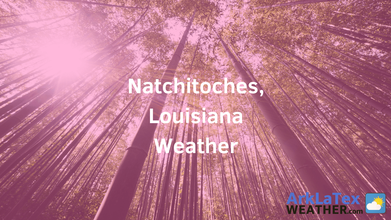 Natchitoches, Louisiana, Weather Forecast, Natchitoches Parish, Natchitoches weather, NatchitochesNews.com, ArkLaTexWeather.com