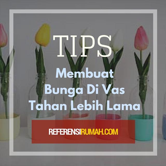 Bunga Di Vas Cepat Layu? Cara Berikut Ini Akan Membuatnya Tahan Lama