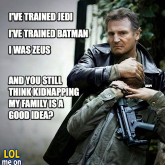 You Still Think Kidnapping My Family Is a Good Idea?-Liam Neeson