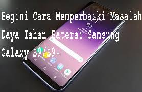 Begini Cara Memperbaiki Masalah Daya Tahan Baterai Samsung Galaxy S9/S9+ 1