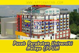 Jawatan Kosong di Pusat Perubatan Universiti Malaya (PPUM).