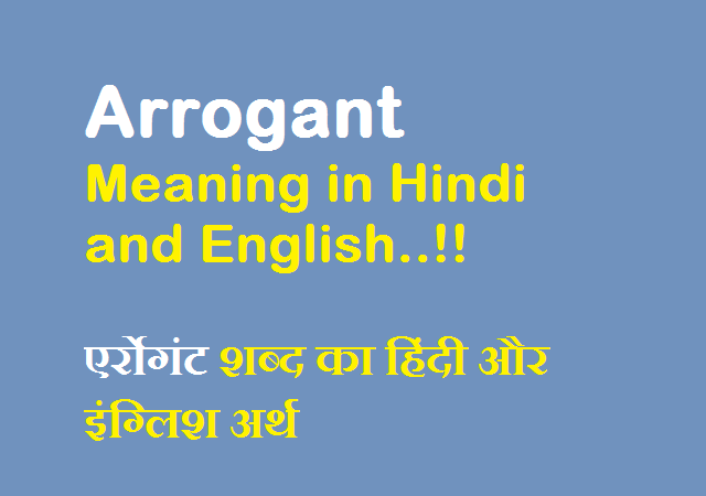 Arrogant Meaning in Hindi and English